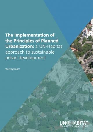 The Implementation of the Principles of Planned Urbanization: a UN-Habitat approach to sustainable urban development - Working Paper - 2016