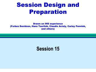 Session Design and Preparation - Drawn on IHS experience - 2016