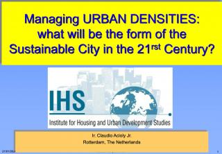 Managing Urban Densities - what will be the form of the Sustainable City in the 21st Century? - 1998