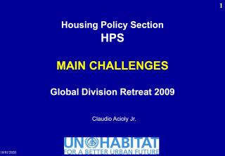 Housing Policy Section HPS - Main Challenges - Global Division Retreat 2009 - UN-Habitat - 2009