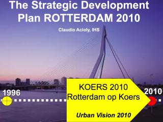 The Strategic Development Plan - Rotterdam Koers 2010 - 2001