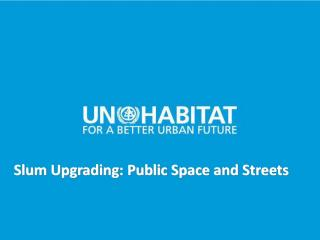 Slum Upgrading - Public Space and Streets - Summary - 2011