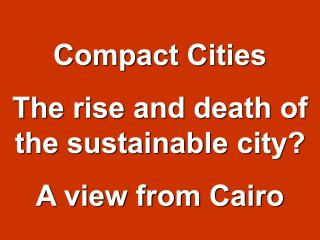 Compact Cities - The rise and death of the sustainable city? - A view from Cairo - 2002