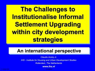 The Challenges to Institutionalise Informal Settlement Upgrading within city development strategies - An international perspective - 2002