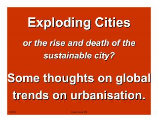 Exploding Cities or the rise and death of the sustainable city? - Some thoughts on the global trends on urbanisation - Urbanisation migration seminar…