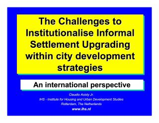 The Challenges to Institutionalise Informal Settlement Upgrading within city development strategies - An international perspective - 2 - 2003