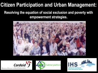 Citizen Participation and Urban Management - Resolving the Equation of social exclusion and poverty with empowerment strategies - 2004