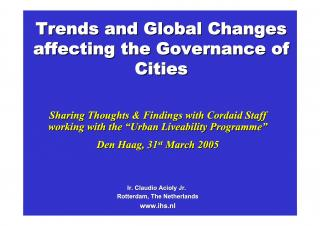 "Trends and Global Changes affecting the Governance of Cities - Sharing Thoughts and Findings with Cordaid Staff working with the ""Urban Liveability…"