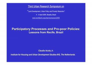 Participatory Processes and Pro-poor Policies - Lessons learned from Recife - Third Urban Research Symposium on Land Development, Urban Policy and Poverty…