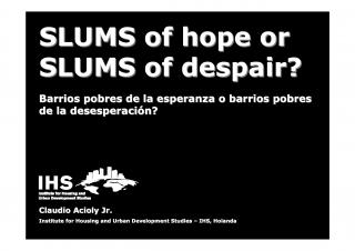 Slums of Hope or Slums of Despair? - Barrios pobres de la esperanza o barrios pobres de desperados? - Spanish - Audiovisual - 2008